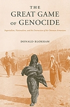 The great game of genocide : imperialism, nationalism, and the destruction of the Ottoman Armenians