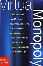 Virtual monopoly : building an intellectual property strategy in the creative economy : from patents to trademarks, from copyrights to design rights