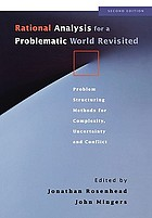 Rational analysis for a problematic world revisited : problem structuring methods for complexity, uncertainty and conflict