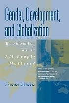 Gender, development, and globalization : economics as if all people mattered