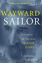 Wayward sailor : in search of the real Tristan Jones