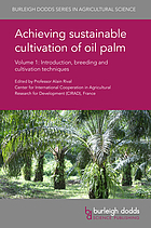 Achieving sustainable cultivation of oil palm. Volume 1, Introduction, breeding and cultivation techniques.