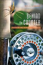 Behind the counter : fly fishing tips, techniques and shortcuts