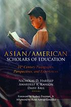 Asian/American scholars of education : 21st century pedagogies, perspectives, and experiences
