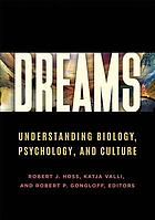 Dreams : understanding biology, psychology, and culture