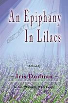 An epiphany in lilacs : in the aftermath of the camps : a novel