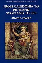 From Caledonia to Pictland : Scotland to 795