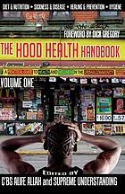 The hood health handbook. Volume one : a practical guide to health and wellness in the urban community