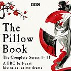 The pillow book : the complete series 1-11 : a BBC full-cast historical crime drama.