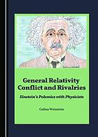 General Relativity Conflict and Rivalries : Einstein's Polemics with Physicists