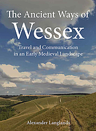 The ancient ways of Wessex : travel and communication in an early medieval landscape