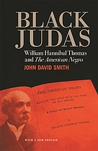 BLACK JUDAS : william hannibal thomas and the american negro.