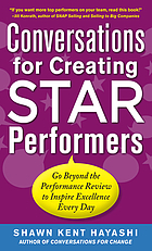 Conversations for creating star performers : go beyond the performance review to inspire excellence every day