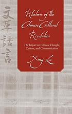 Rhetoric of the Chinese Cultural Revolution : the impact on Chinese thought, culture and communication