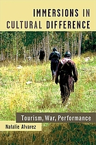 Immersions in cultural difference : tourism, war, performance