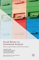 Social Return on Investment Analysis : Measuring the Impact of Social Investment