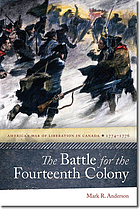 The battle for the fourteenth colony : America's war of liberation in Canada, 1774/1776