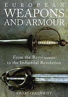 European weapons and armour - from the renaissance to the industrial revolu.
