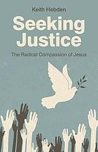 Seeking justice : the radical compassion of Jesus