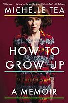 How to grow up : a memoir