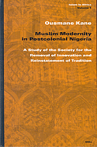 Muslim modernity in postcolonial Nigeria : a study of the Society for the Removal of Innovation and Reinstatement of Tradition