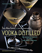Vodka distilled : the modern mixologist on vodka and vodka cocktails