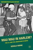 Mau Mau in Harlem? : the U.S. and the liberation of Kenya