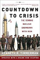 Countdown to crisis : the coming nuclear showdown with Iran