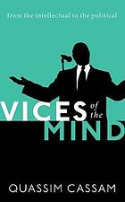 Vices of the mind : from the intellectual to the political