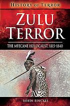 Zulu terror : the Mfecane holocaust, 1815-1840