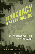Democracy as problem solving : civic capacity in communities across the globe