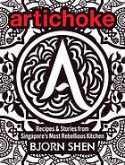 Artichoke : recipes & stories from Singapore's most rebellious kitchen