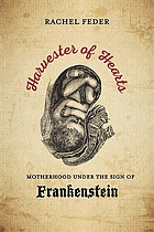 Harvester of hearts : motherhood under the sign of Frankenstein
