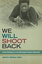 We will shoot back : armed resistance in the Mississippi Freedom Movement