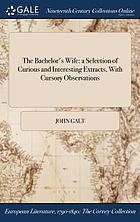 BACHELOR'S WIFE : a selection of curious and interesting extracts, with cursory observations.