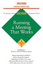 Running a meeting that works [the skills you need to succeed in the business world ; preparing for a meeting, encouraging participation, using audiovisual materials effectively]