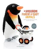 Amigurumi parent and baby animals : crochet soft and snuggly moms and dads with the cutest babies!