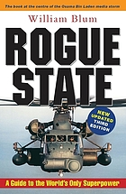Rogue state : a guide to the world's only superpower