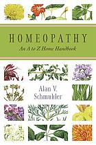 Homeopathy : an A to Z home handbook