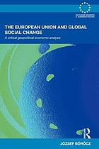 The European Union and global social change : a critical geopolitical-economic analysis