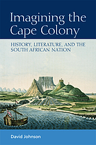 Imagining the Cape Colony : history, literature, and the South African nation