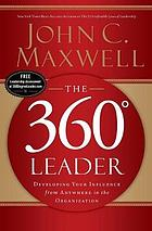 The 360-degree leader : developing your influence from anywhere in the organization