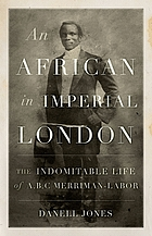 An African in imperial London : the indomitable life of A.B.C. Merriman-Labor
