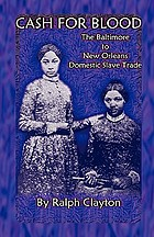 Cash for blood : the Baltimore to New Orleans domestic slave trade