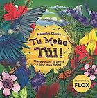 Tu meke Tūī! : there's more to being a bird than flying