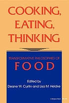 Cooking, eating, thinking : transformative philosophies of food