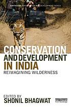Conservation and development in India : reimagining wilderness