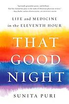 That good night : life and medicine in the eleventh hour