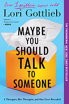 MAYBE YOU SHOULD TALK TO SOMEONE : a therapist, her therapist, and our lives revealed.