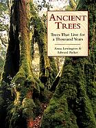 Ancient trees : trees that live for a thousand years